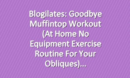 Blogilates: Goodbye Muffintop Workout (At Home No Equipment Exercise Routine for your Obliques)