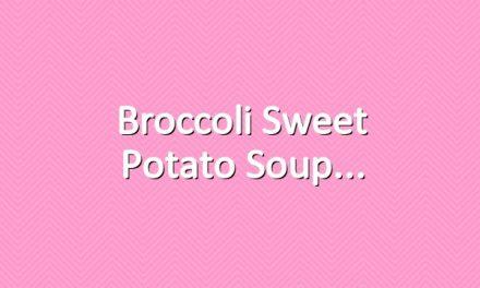 Broccoli Sweet Potato Soup