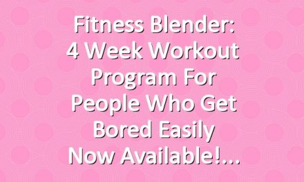 Fitness Blender: 4 Week Workout Program for People Who Get Bored Easily now available!