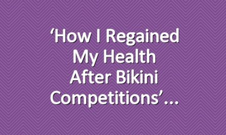 'How I regained my health after bikini competitions'