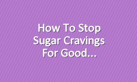 How To Stop Sugar Cravings For Good