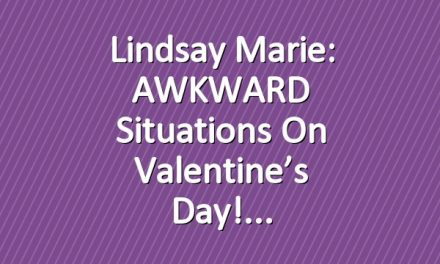 Lindsay Marie: AWKWARD Situations on Valentine's Day!