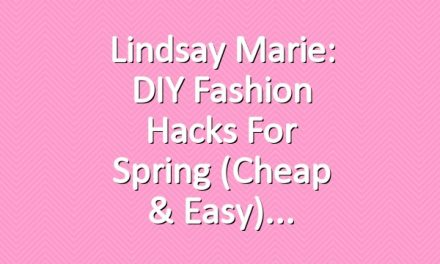 Lindsay Marie: DIY Fashion Hacks for Spring (Cheap & Easy)