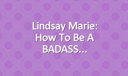 Lindsay Marie: How To Be A BADASS