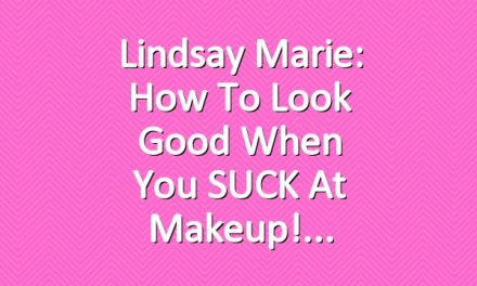 Lindsay Marie: How To Look Good When You SUCK At Makeup!