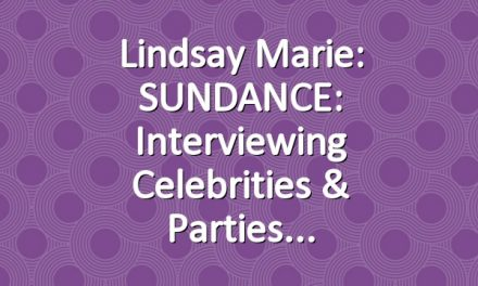Lindsay Marie: SUNDANCE: Interviewing Celebrities & Parties