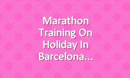 Marathon training on holiday in Barcelona