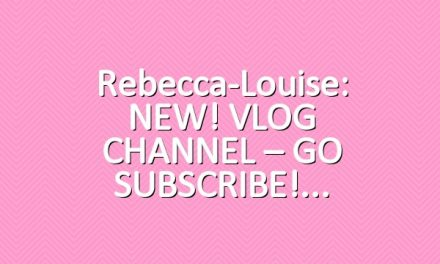Rebecca-Louise: NEW! VLOG CHANNEL – GO SUBSCRIBE!