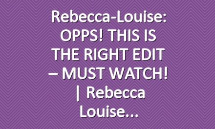 Rebecca-Louise: OPPS! THIS IS THE RIGHT EDIT –  MUST WATCH! | Rebecca Louise