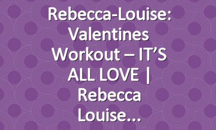Rebecca-Louise: Valentines Workout – IT'S ALL LOVE | Rebecca Louise