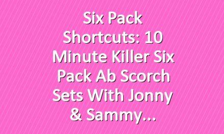 Six Pack Shortcuts: 10 Minute Killer Six Pack Ab Scorch Sets With Jonny & Sammy