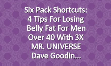 Six Pack Shortcuts: 4 Tips For Losing Belly Fat For Men Over 40 With 3X MR. UNIVERSE Dave Goodin