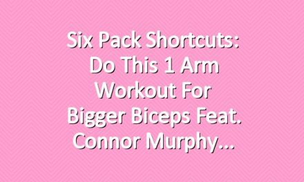 Six Pack Shortcuts: Do This 1 Arm Workout For Bigger Biceps Feat. Connor Murphy
