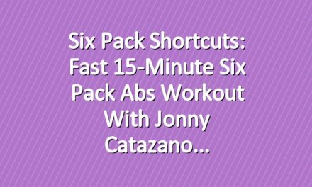 Six Pack Shortcuts: Fast 15-Minute Six Pack Abs Workout With Jonny Catazano