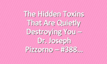 The Hidden Toxins That Are Quietly Destroying You – Dr. Joseph Pizzorno – #388