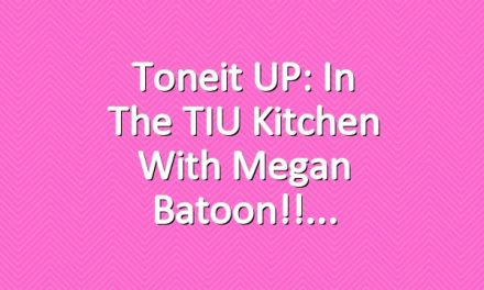 Toneit UP: In the TIU Kitchen with Megan Batoon!!