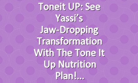 Toneit UP: See Yassi's Jaw-Dropping Transformation with the Tone It Up Nutrition Plan!