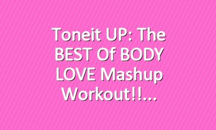 Toneit UP: The BEST of BODY LOVE Mashup Workout!!
