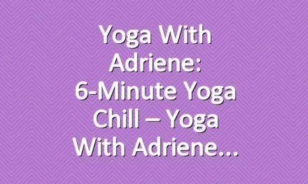 Yoga With Adriene: 6-Minute Yoga Chill – Yoga With Adriene