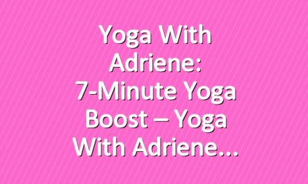 Yoga With Adriene: 7-Minute Yoga Boost – Yoga With Adriene