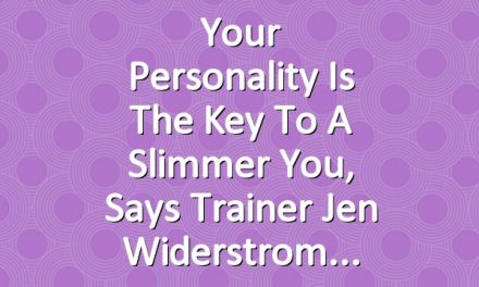 Your Personality Is the Key to a Slimmer You, Says Trainer Jen Widerstrom