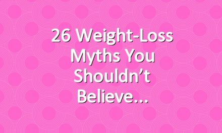 26 Weight-Loss Myths You Shouldn't Believe