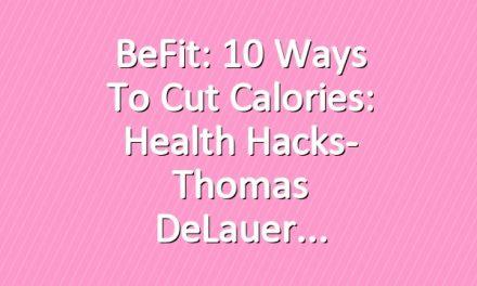 BeFit: 10 ways to Cut Calories: Health Hacks- Thomas DeLauer