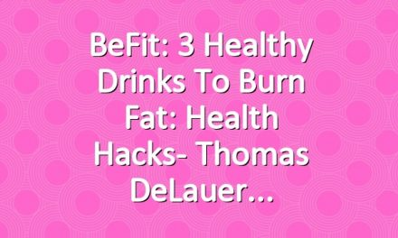 BeFit: 3 Healthy Drinks to Burn Fat: Health Hacks- Thomas DeLauer
