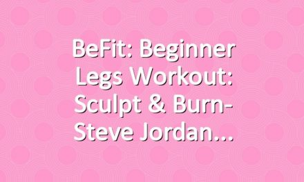 BeFit: Beginner Legs Workout: Sculpt & Burn- Steve Jordan