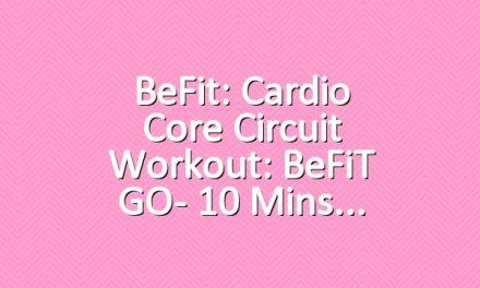 BeFit: Cardio Core Circuit Workout: BeFiT GO- 10 Mins