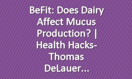 BeFit: Does Dairy Affect Mucus Production? | Health Hacks- Thomas DeLauer