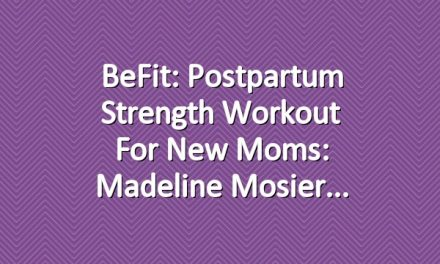 BeFit: Postpartum Strength Workout for New Moms: Madeline Mosier