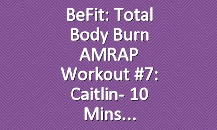 BeFit: Total Body Burn AMRAP Workout #7: Caitlin- 10 Mins