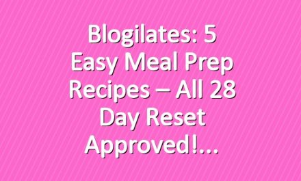 Blogilates: 5 Easy Meal Prep Recipes – all 28 Day Reset approved!