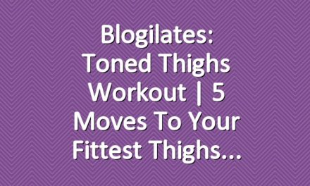 Blogilates: Toned Thighs Workout | 5 Moves to Your Fittest Thighs