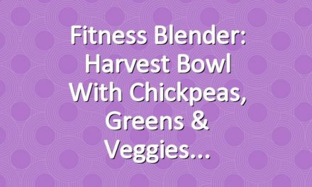 Fitness Blender: Harvest bowl with Chickpeas, Greens & Veggies