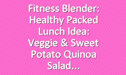 Fitness Blender: Healthy packed lunch idea: Veggie & sweet potato quinoa Salad