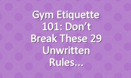 Gym Etiquette 101: Don't Break These 29 Unwritten Rules