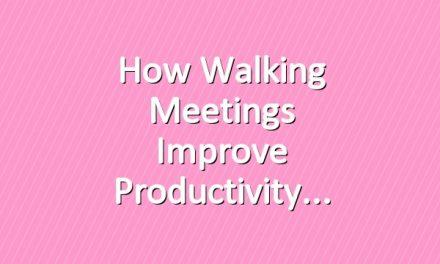 How Walking Meetings Improve Productivity