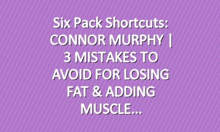Six Pack Shortcuts: CONNOR MURPHY   3 MISTAKES TO AVOID FOR LOSING FAT & ADDING MUSCLE
