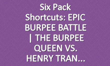Six Pack Shortcuts: EPIC BURPEE BATTLE | THE BURPEE QUEEN  VS. HENRY TRAN