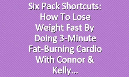Six Pack Shortcuts: How To Lose Weight Fast By Doing 3-Minute Fat-Burning Cardio With Connor & Kelly