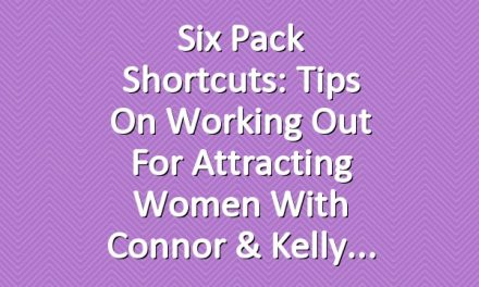 Six Pack Shortcuts: Tips On Working Out For Attracting Women With Connor & Kelly