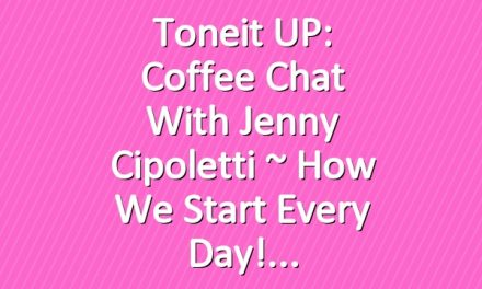 Toneit UP: Coffee Chat with Jenny Cipoletti ~ How We Start Every Day!