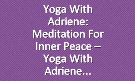 Yoga With Adriene: Meditation For Inner Peace – Yoga With Adriene