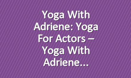 Yoga With Adriene: Yoga For Actors – Yoga With Adriene