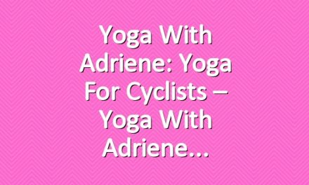 Yoga With Adriene: Yoga For Cyclists – Yoga With Adriene