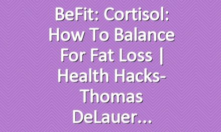 BeFit: Cortisol: How to Balance for Fat Loss | Health Hacks- Thomas DeLauer