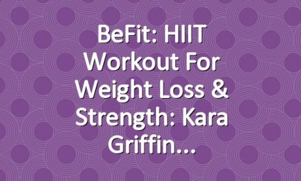 BeFit: HIIT Workout for Weight Loss & Strength: Kara Griffin