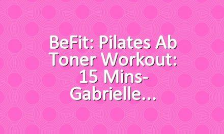 BeFit: Pilates Ab Toner Workout: 15 Mins- Gabrielle